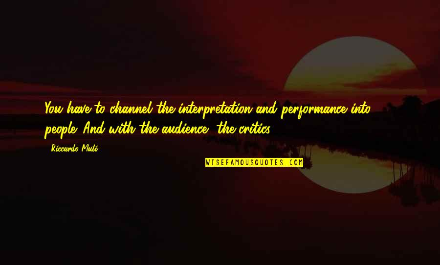 Jvyy Quotes By Riccardo Muti: You have to channel the interpretation and performance