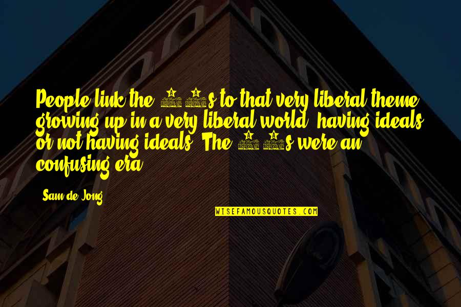 Jvyy Quotes By Sam De Jong: People link the 80s to that very liberal