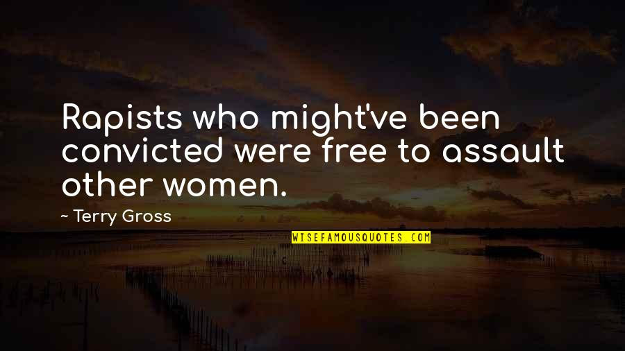 Jvyy Quotes By Terry Gross: Rapists who might've been convicted were free to