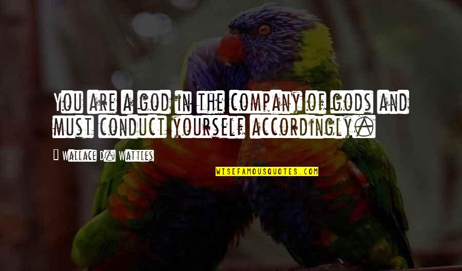 Jvyy Quotes By Wallace D. Wattles: You are a god in the company of