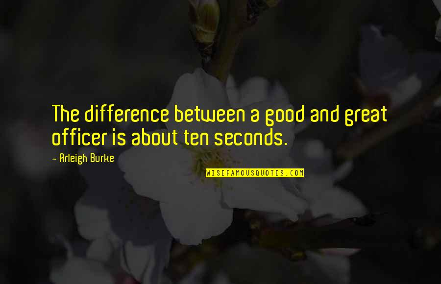 K-9 Officers Quotes By Arleigh Burke: The difference between a good and great officer