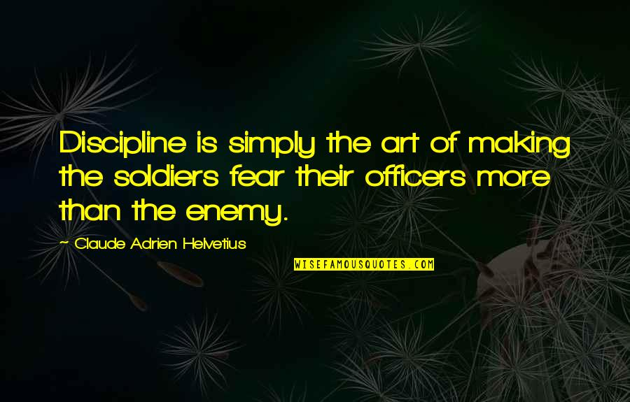 K-9 Officers Quotes By Claude Adrien Helvetius: Discipline is simply the art of making the