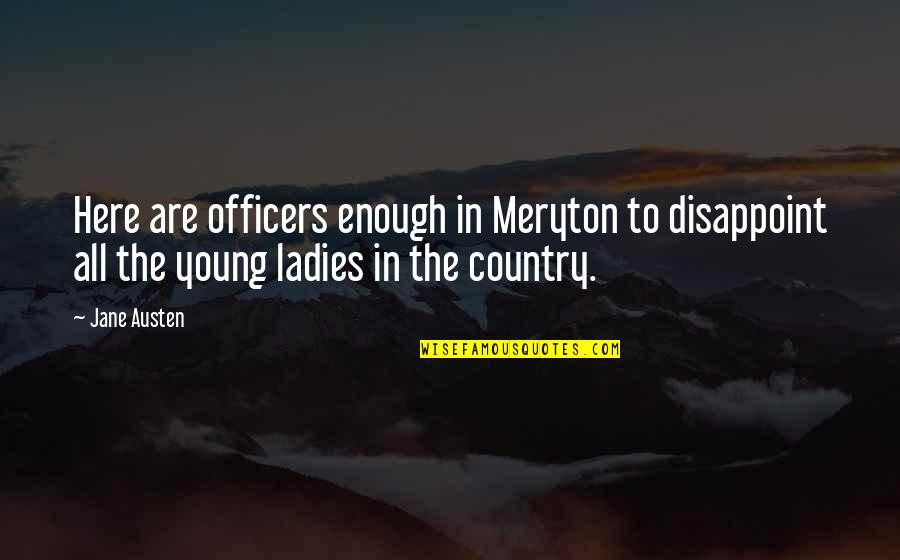K-9 Officers Quotes By Jane Austen: Here are officers enough in Meryton to disappoint