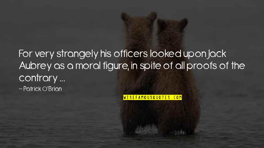 K-9 Officers Quotes By Patrick O'Brian: For very strangely his officers looked upon Jack