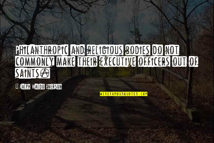 K-9 Officers Quotes By Ralph Waldo Emerson: Philanthropic and religious bodies do not commonly make