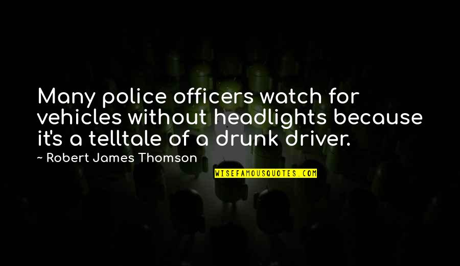 K-9 Officers Quotes By Robert James Thomson: Many police officers watch for vehicles without headlights