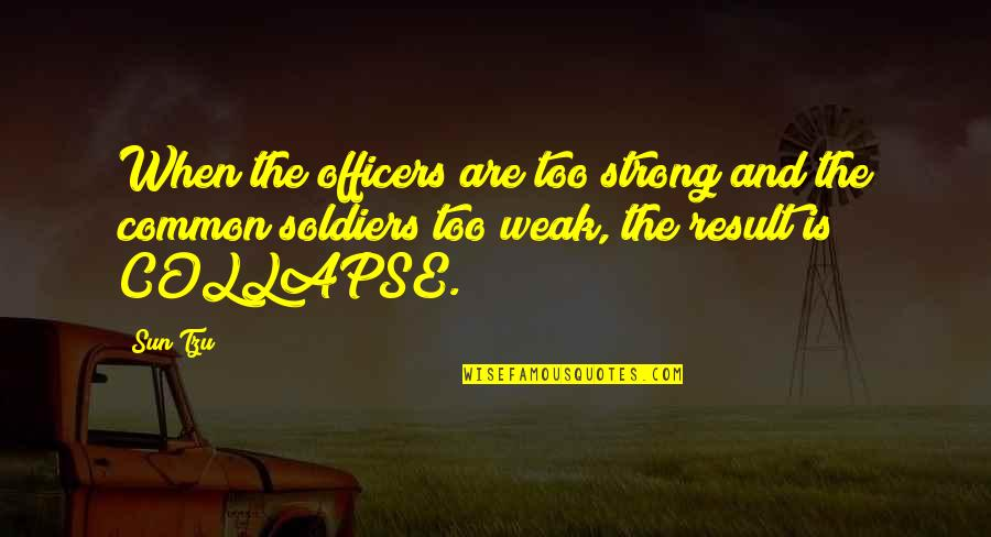 K-9 Officers Quotes By Sun Tzu: When the officers are too strong and the