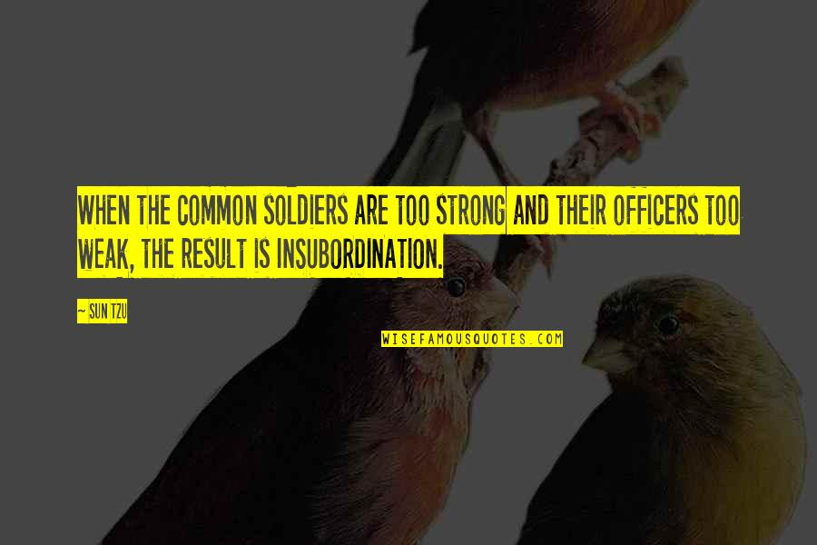K-9 Officers Quotes By Sun Tzu: When the common soldiers are too strong and