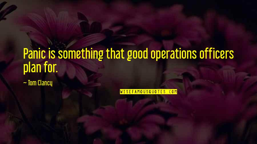 K-9 Officers Quotes By Tom Clancy: Panic is something that good operations officers plan