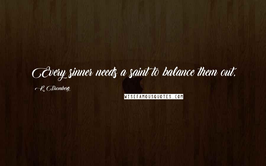 K. Bromberg quotes: Every sinner needs a saint to balance them out,