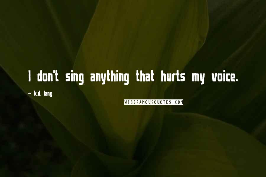 K.d. Lang quotes: I don't sing anything that hurts my voice.