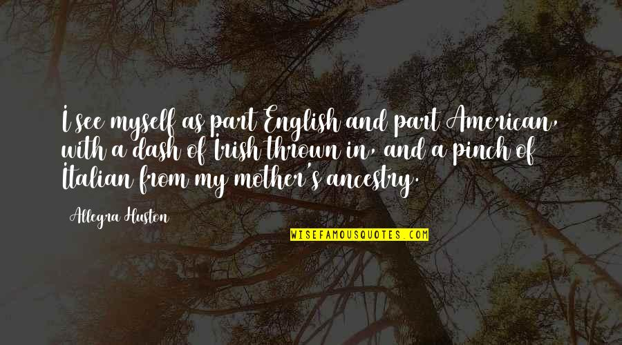 K Dash Quotes By Allegra Huston: I see myself as part English and part
