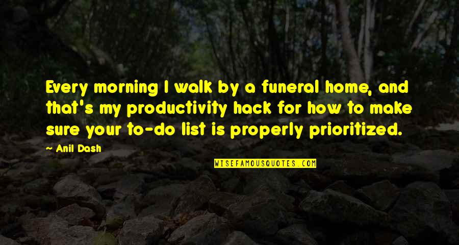 K Dash Quotes By Anil Dash: Every morning I walk by a funeral home,