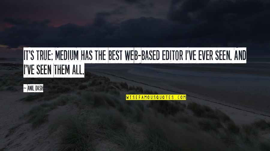 K Dash Quotes By Anil Dash: It's true: Medium has the best web-based editor