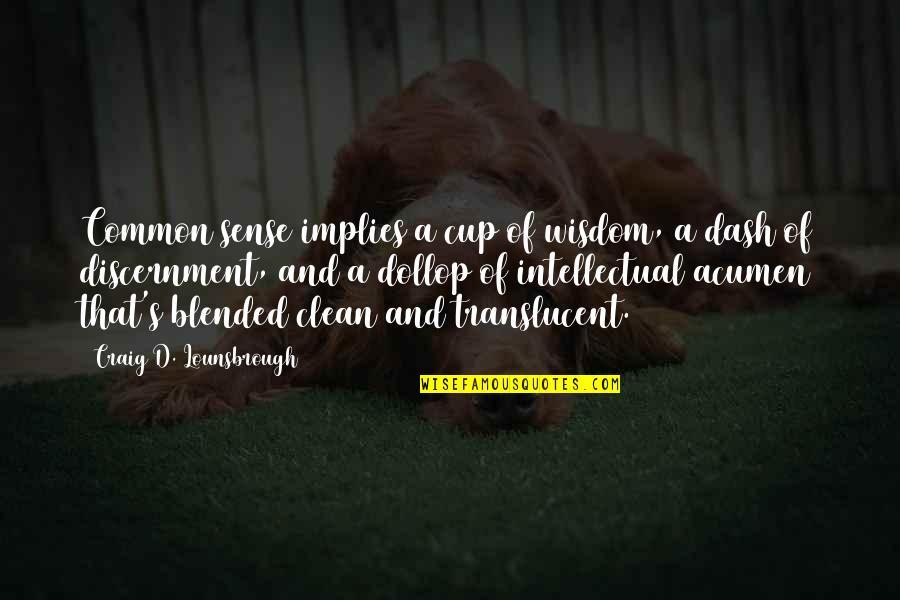 K Dash Quotes By Craig D. Lounsbrough: Common sense implies a cup of wisdom, a