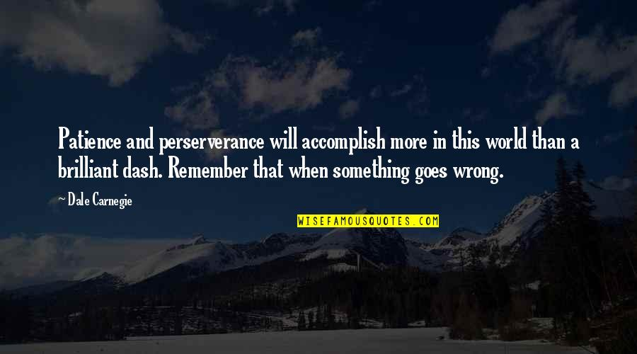 K Dash Quotes By Dale Carnegie: Patience and perserverance will accomplish more in this