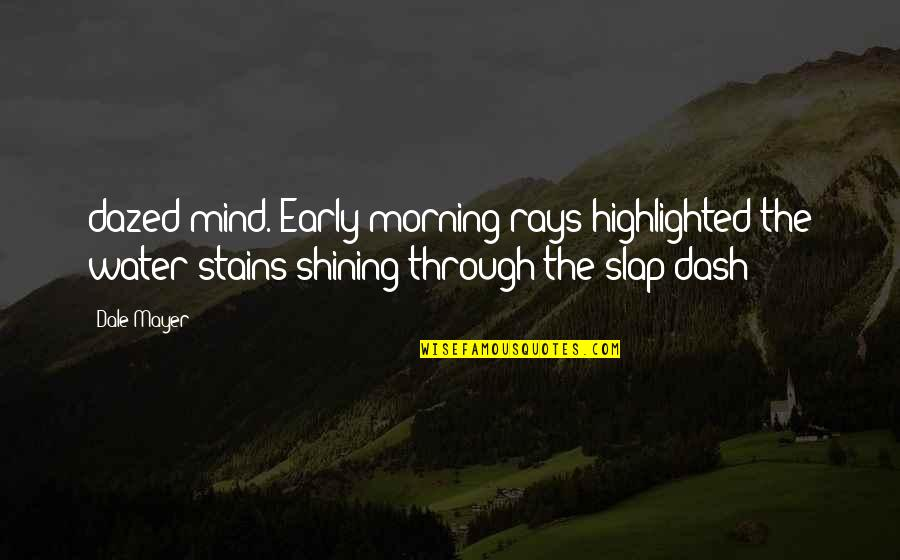 K Dash Quotes By Dale Mayer: dazed mind. Early morning rays highlighted the water