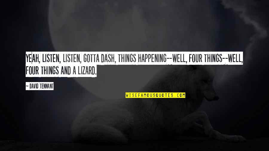 K Dash Quotes By David Tennant: Yeah, listen, listen, gotta dash, things happening--well, four