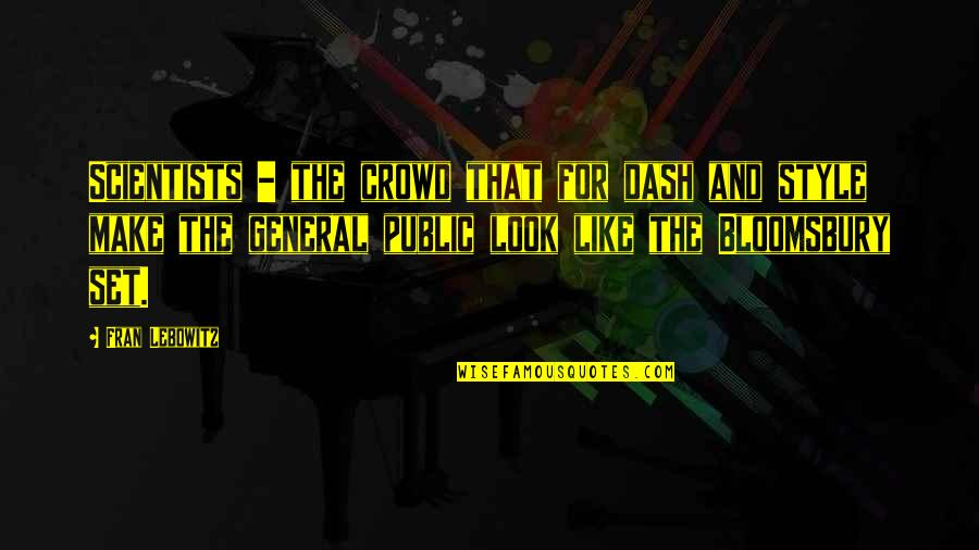 K Dash Quotes By Fran Lebowitz: Scientists - the crowd that for dash and