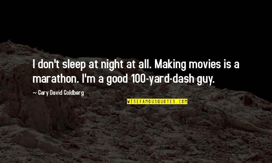 K Dash Quotes By Gary David Goldberg: I don't sleep at night at all. Making