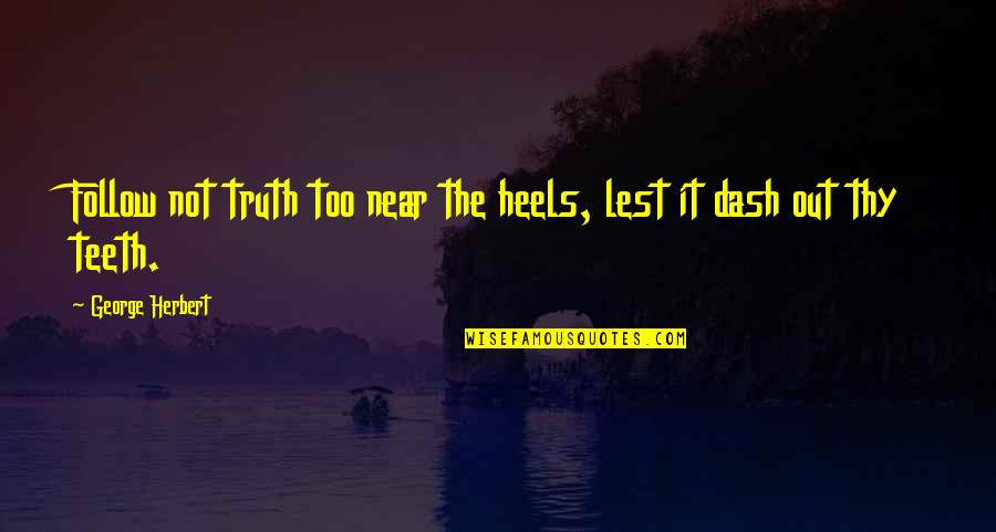 K Dash Quotes By George Herbert: Follow not truth too near the heels, lest