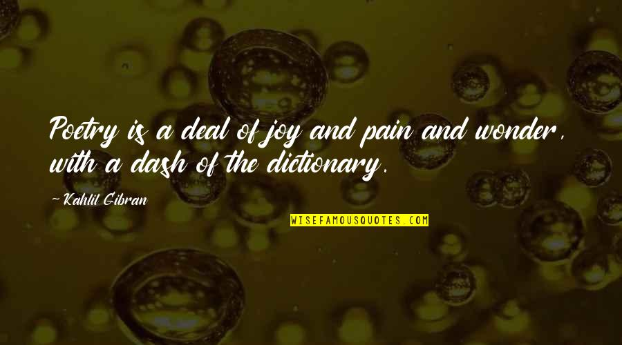 K Dash Quotes By Kahlil Gibran: Poetry is a deal of joy and pain