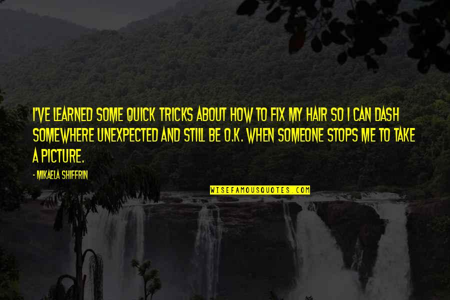 K Dash Quotes By Mikaela Shiffrin: I've learned some quick tricks about how to