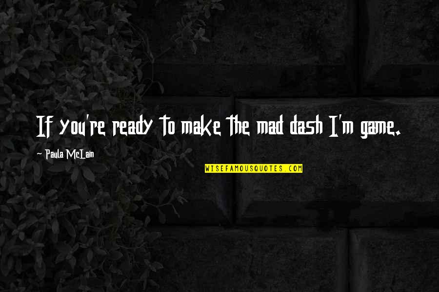 K Dash Quotes By Paula McLain: If you're ready to make the mad dash