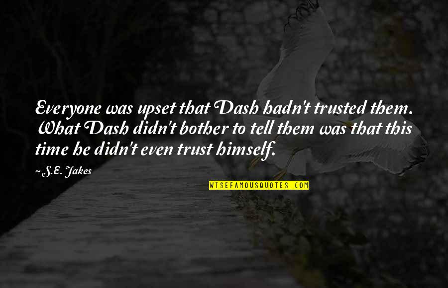 K Dash Quotes By S.E. Jakes: Everyone was upset that Dash hadn't trusted them.