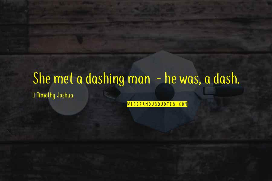 K Dash Quotes By Timothy Joshua: She met a dashing man - he was,