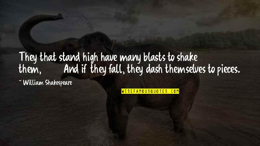 K Dash Quotes By William Shakespeare: They that stand high have many blasts to