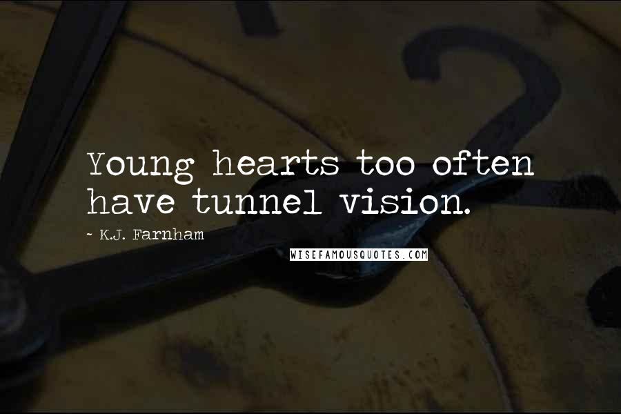 K.J. Farnham quotes: Young hearts too often have tunnel vision.