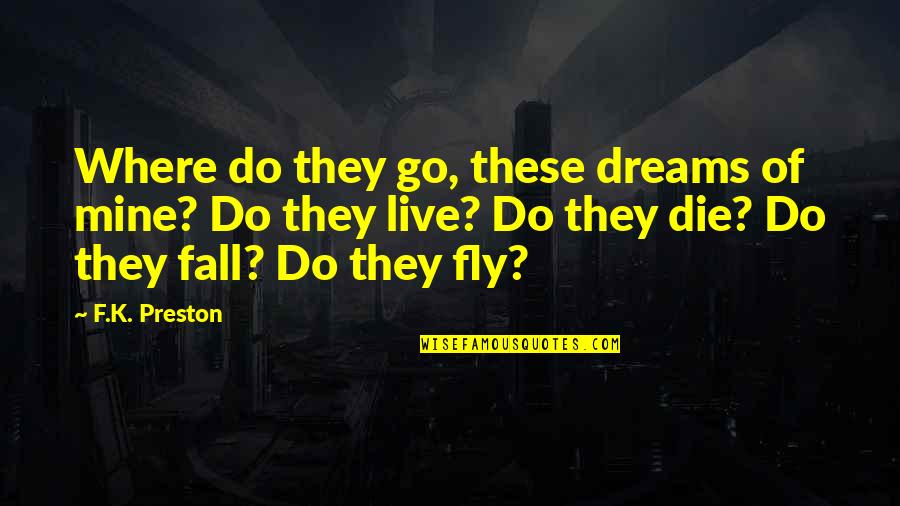 K Love Inspirational Quotes By F.K. Preston: Where do they go, these dreams of mine?