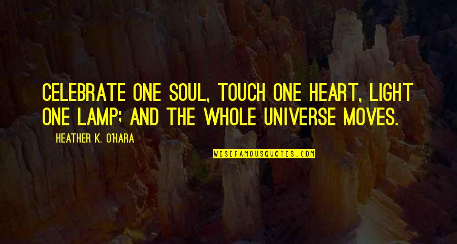 K Love Inspirational Quotes By Heather K. O'Hara: Celebrate one soul, touch one heart, light one