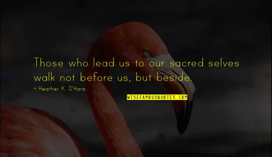 K Love Inspirational Quotes By Heather K. O'Hara: Those who lead us to our sacred selves