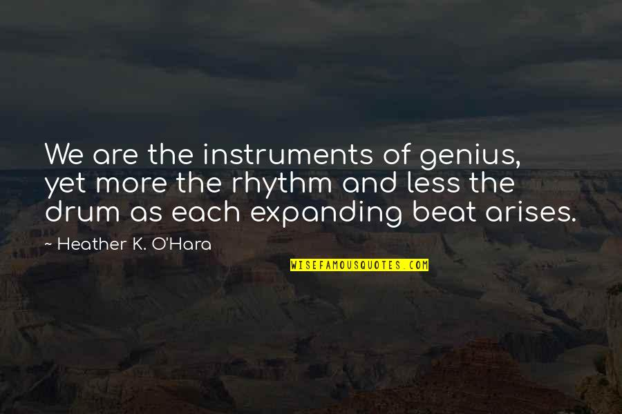 K Love Inspirational Quotes By Heather K. O'Hara: We are the instruments of genius, yet more