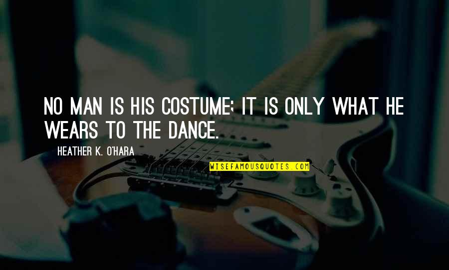 K Love Inspirational Quotes By Heather K. O'Hara: No man is his costume; it is only