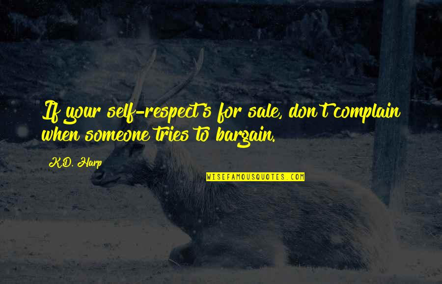 K Love Inspirational Quotes By K.D. Harp: If your self-respect's for sale, don't complain when