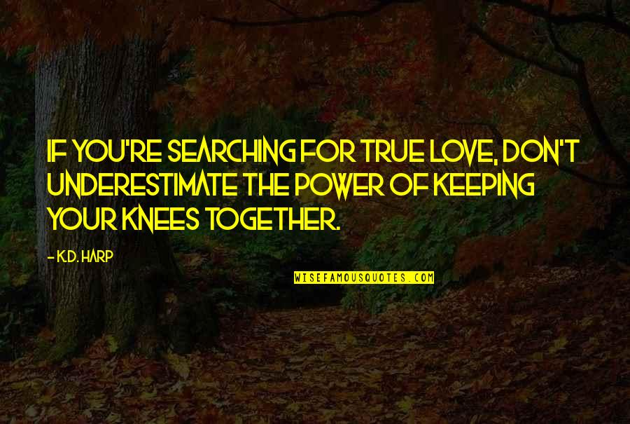 K Love Inspirational Quotes By K.D. Harp: If you're searching for true love, don't underestimate