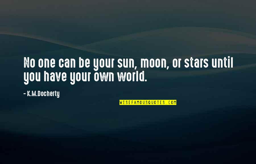 K Love Inspirational Quotes By K.M.Docherty: No one can be your sun, moon, or