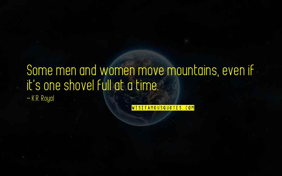 K Love Inspirational Quotes By K.R. Royal: Some men and women move mountains, even if