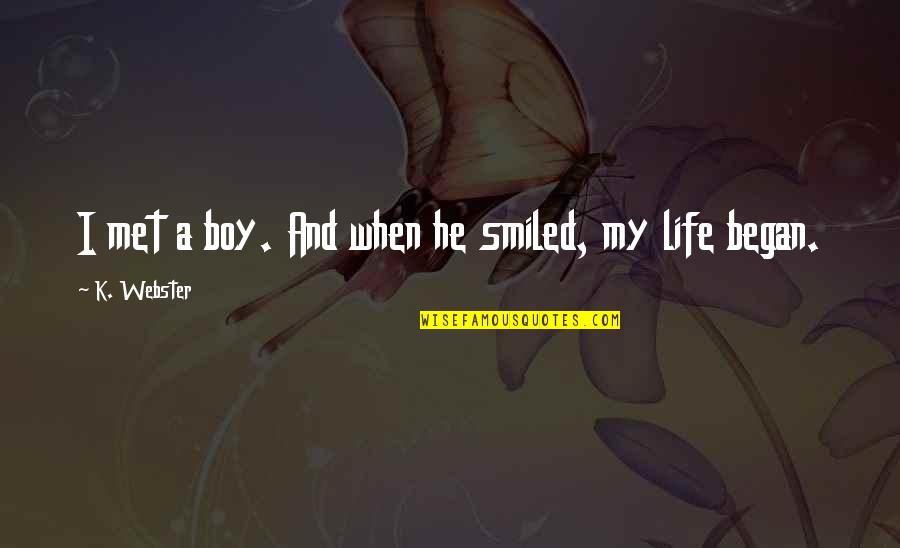 K Love Inspirational Quotes By K. Webster: I met a boy. And when he smiled,