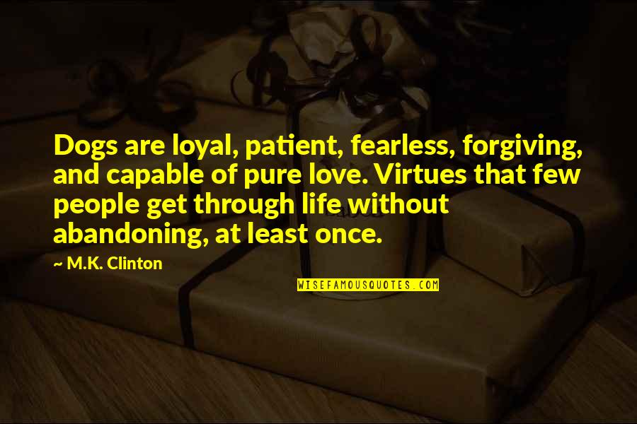 K Love Inspirational Quotes By M.K. Clinton: Dogs are loyal, patient, fearless, forgiving, and capable