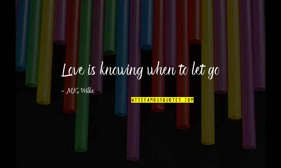 K Love Inspirational Quotes By M.K. Wilke: Love is knowing when to let go