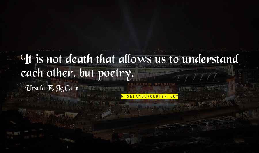 K Love Inspirational Quotes By Ursula K. Le Guin: It is not death that allows us to