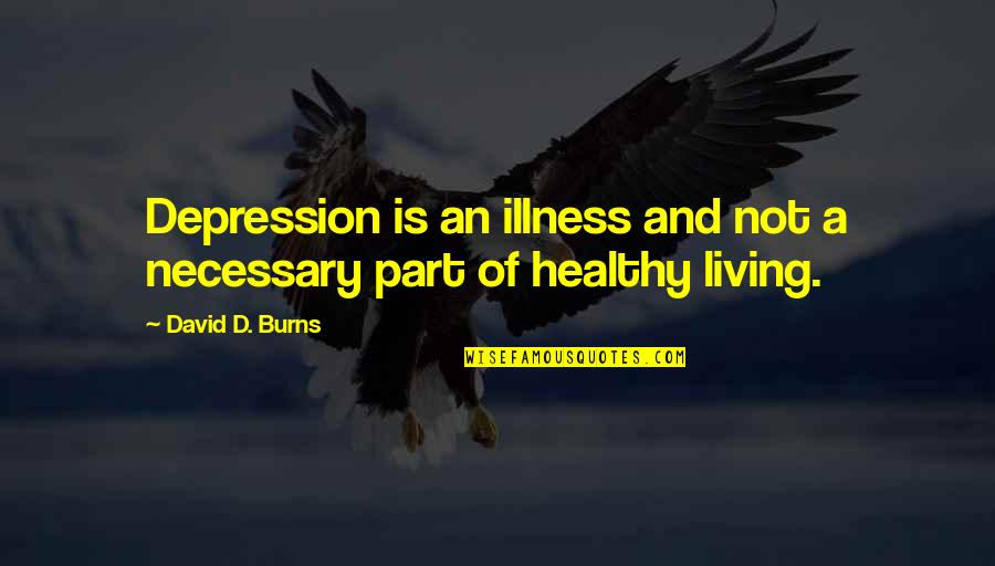 K Project Neko Quotes By David D. Burns: Depression is an illness and not a necessary