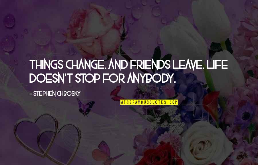 K Project Neko Quotes By Stephen Chbosky: Things change. And friends leave. Life doesn't stop