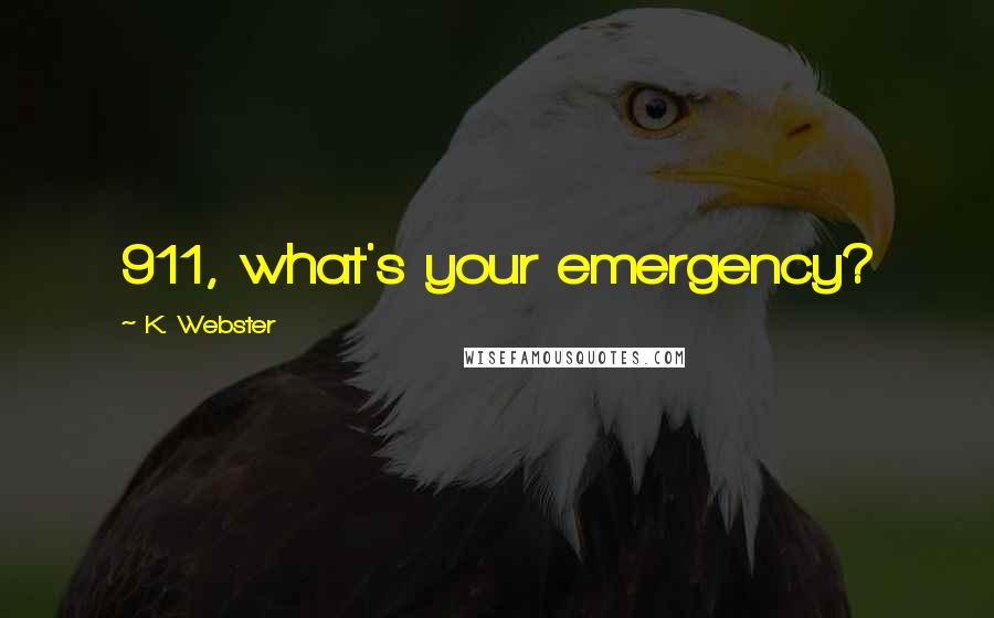 K. Webster quotes: 911, what's your emergency?