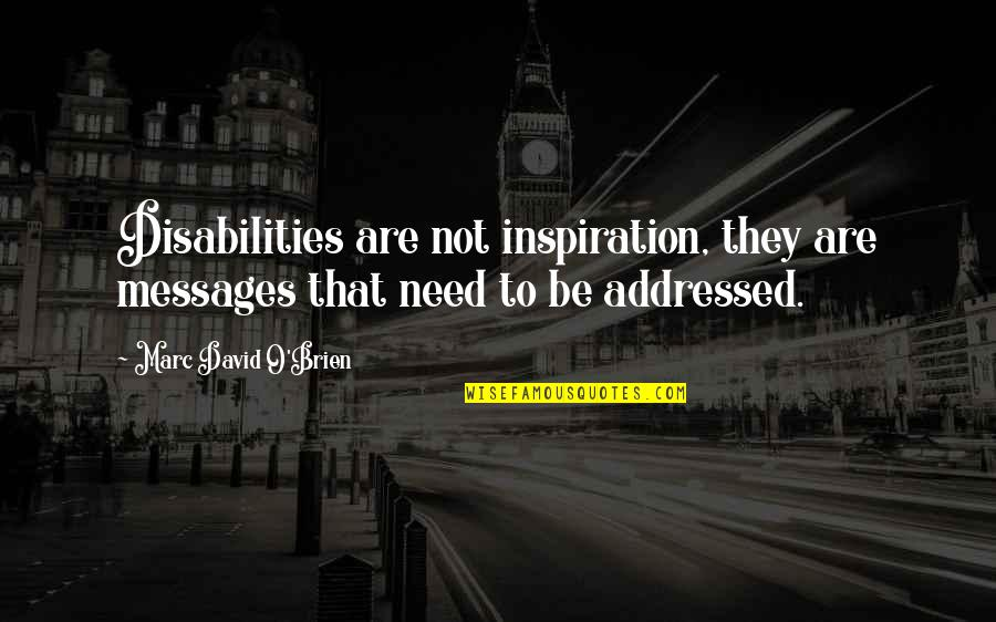Kaad Quotes By Marc David O'Brien: Disabilities are not inspiration, they are messages that