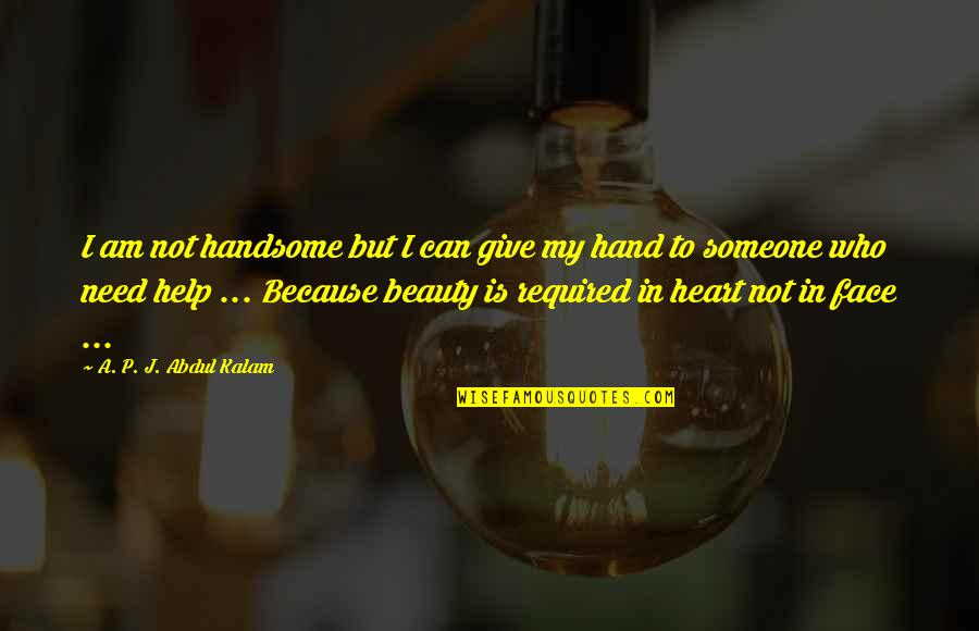 Kaaro Quotes By A. P. J. Abdul Kalam: I am not handsome but I can give